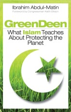Green Deen; What Islam Teaches About Protecting The Planet